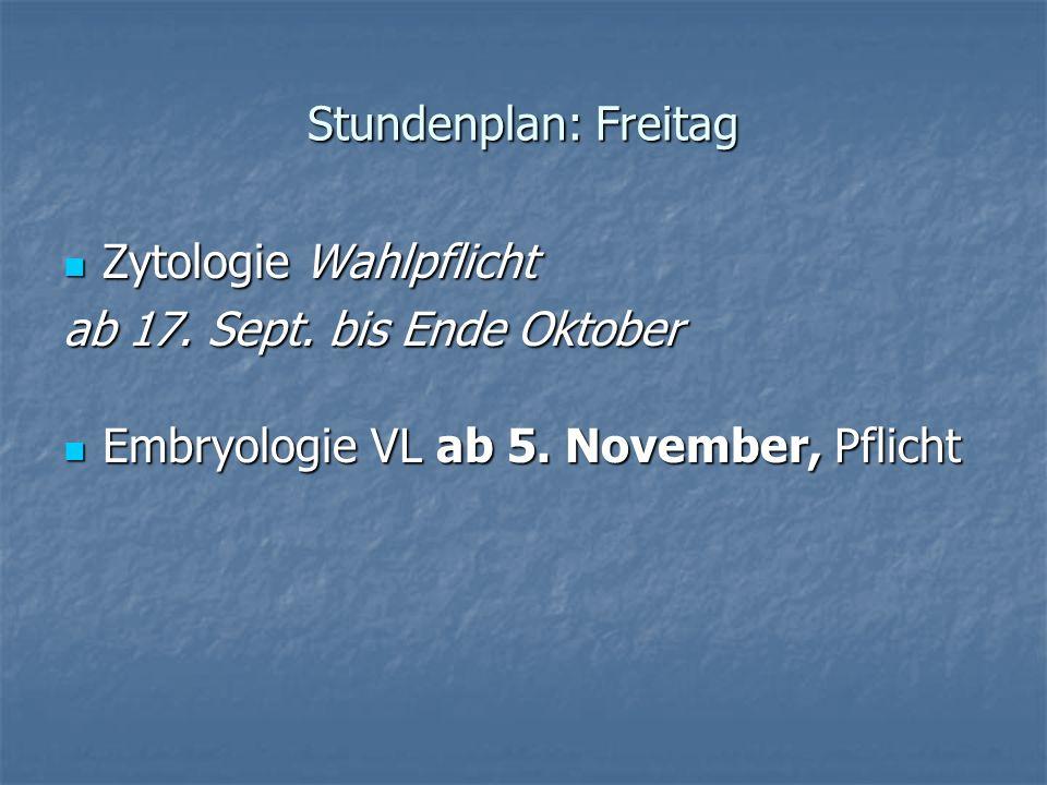 Stundenplan: Freitag Zytologie Wahlpflicht. ab 17.