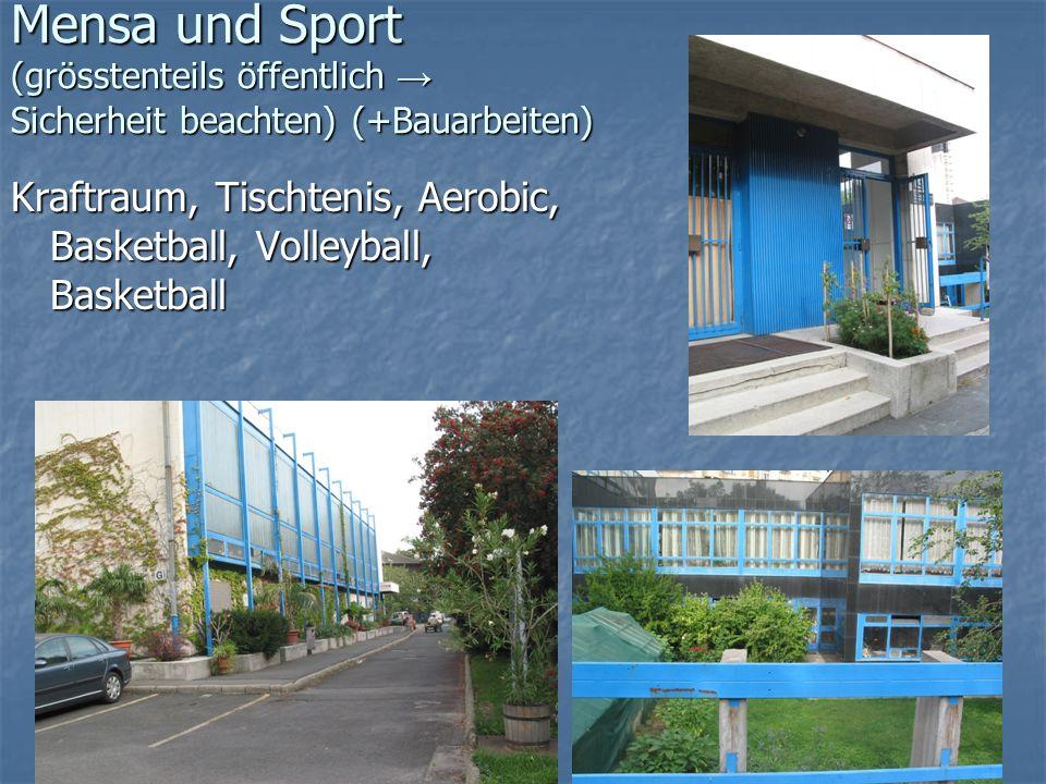 Mensa und Sport (grösstenteils öffentlich → Sicherheit beachten) (+Bauarbeiten)