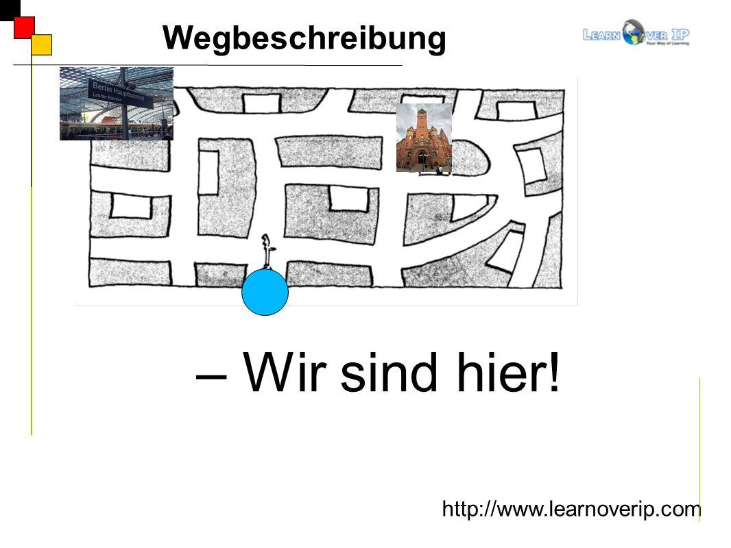 Wegbeschreibung Wir sind hier! http://www.learnoverip.com