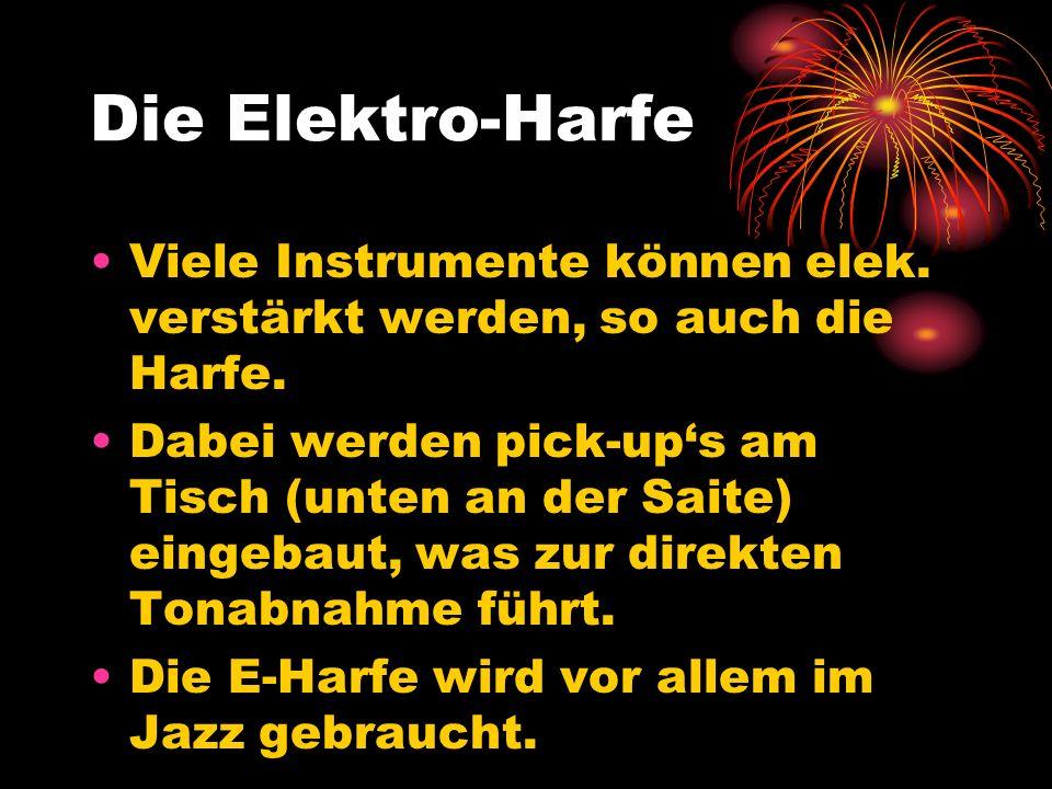 Die Elektro-Harfe Viele Instrumente können elek. verstärkt werden, so auch die Harfe.