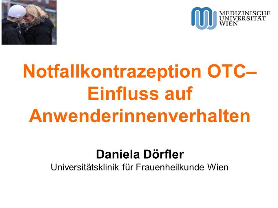 Notfallkontrazeption OTC– Einfluss auf Anwenderinnenverhalten Daniela Dörfler Universitätsklinik für Frauenheilkunde Wien