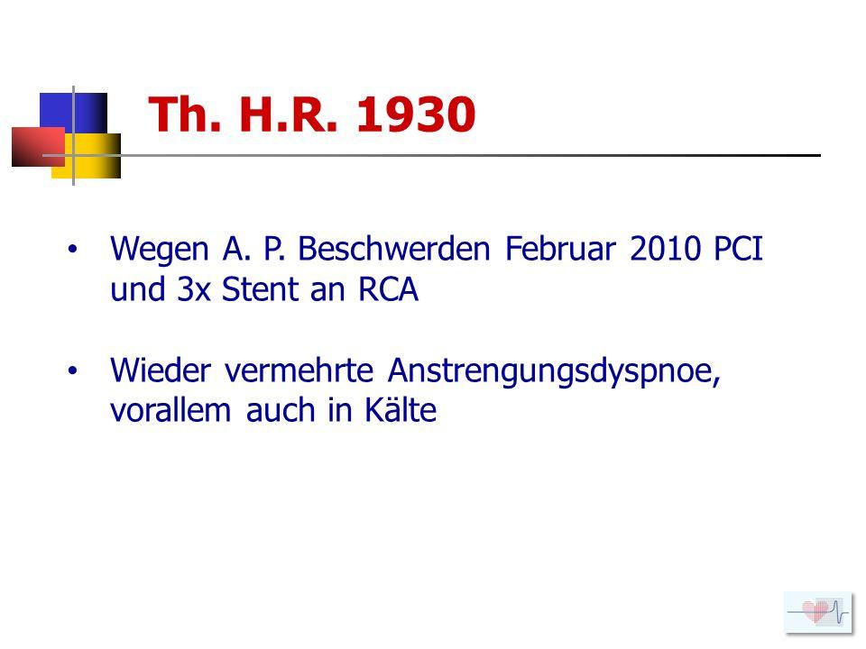 Th. H.R. 1930 Wegen A. P. Beschwerden Februar 2010 PCI und 3x Stent an RCA.