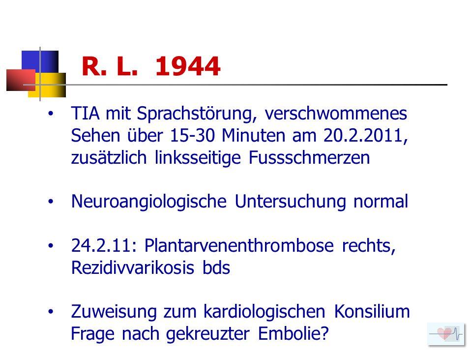 R. L. 1944 TIA mit Sprachstörung, verschwommenes Sehen über 15-30 Minuten am 20.2.2011, zusätzlich linksseitige Fussschmerzen.