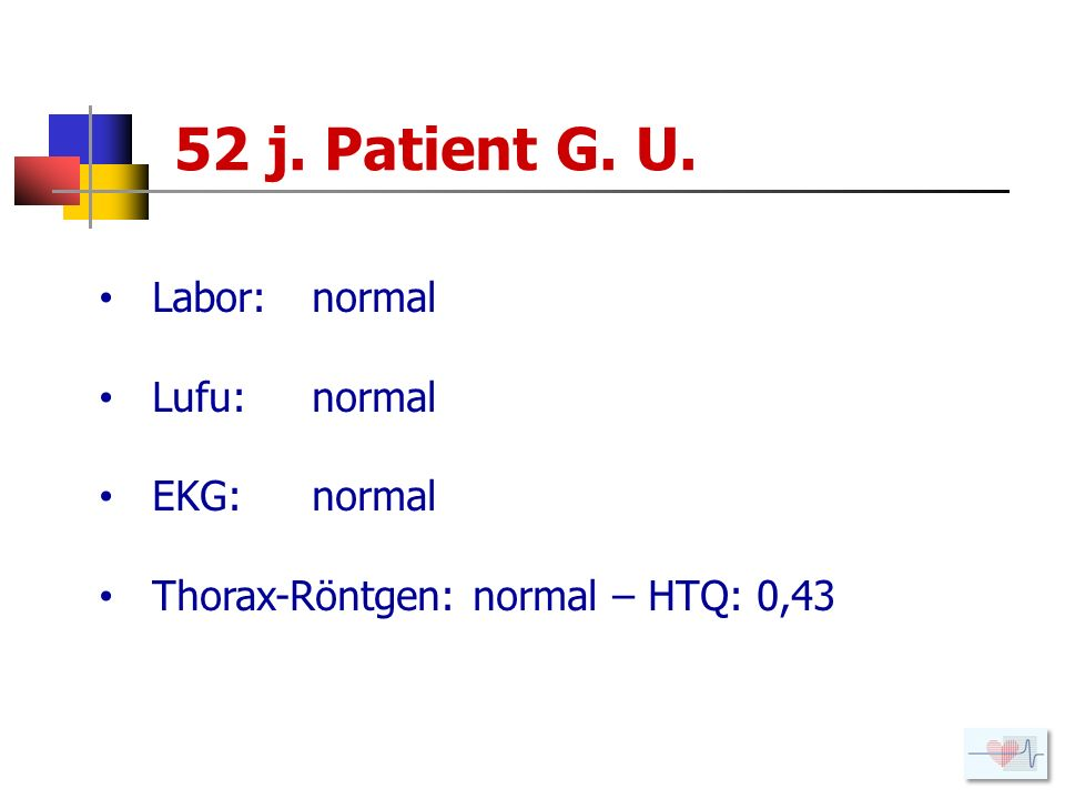 52 j. Patient G. U. Labor: normal Lufu: normal EKG: normal