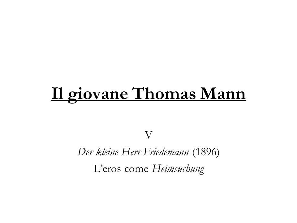 V Der kleine Herr Friedemann (1896) L'eros come Heimsuchung