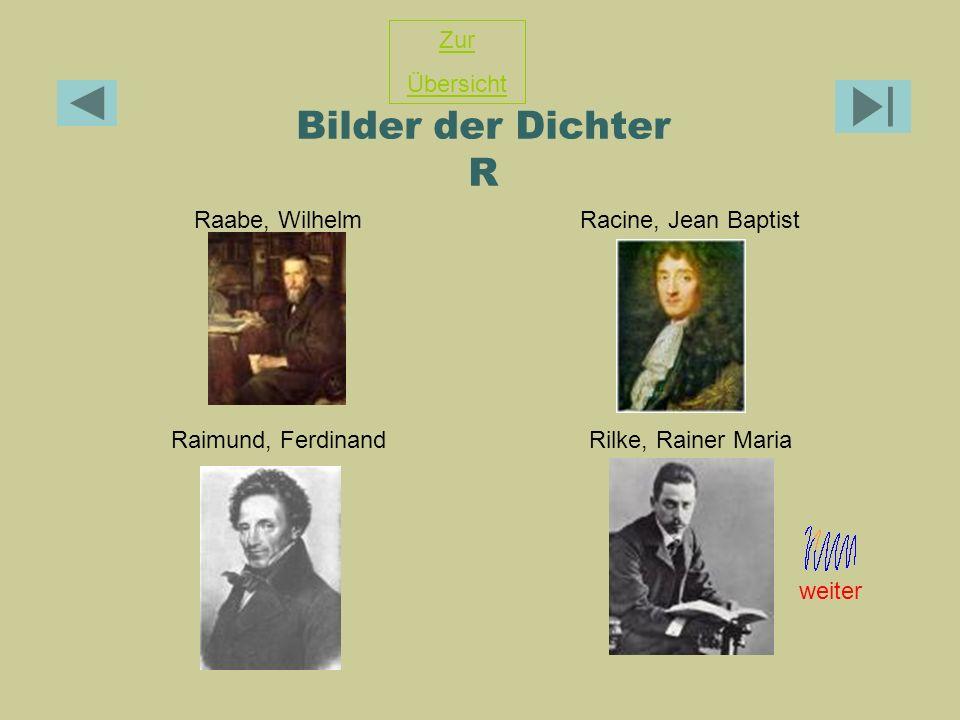 Bilder der Dichter R Zur Übersicht Raabe, Wilhelm Racine, Jean Baptist