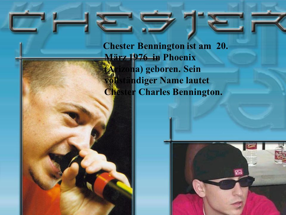 Chester Bennington ist am 20. März 1976 in Phoenix (Arizona) geboren