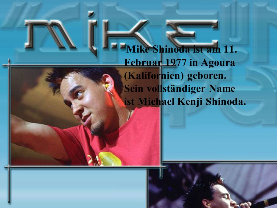 Mike Shinoda ist am 11. Februar 1977 in Agoura (Kalifornien) geboren
