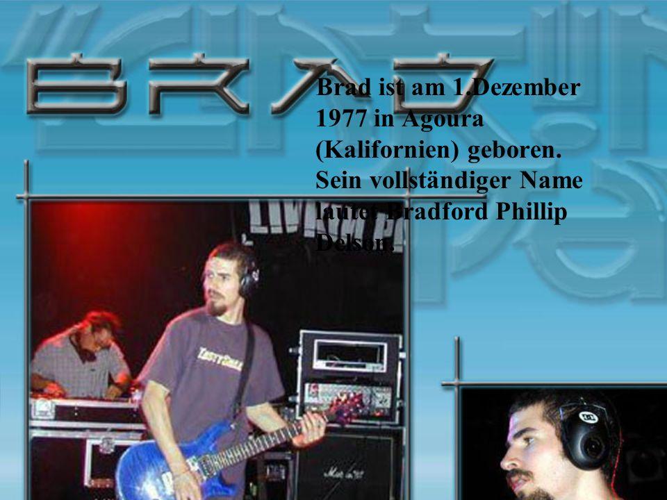 Brad ist am 1. Dezember 1977 in Agoura (Kalifornien) geboren