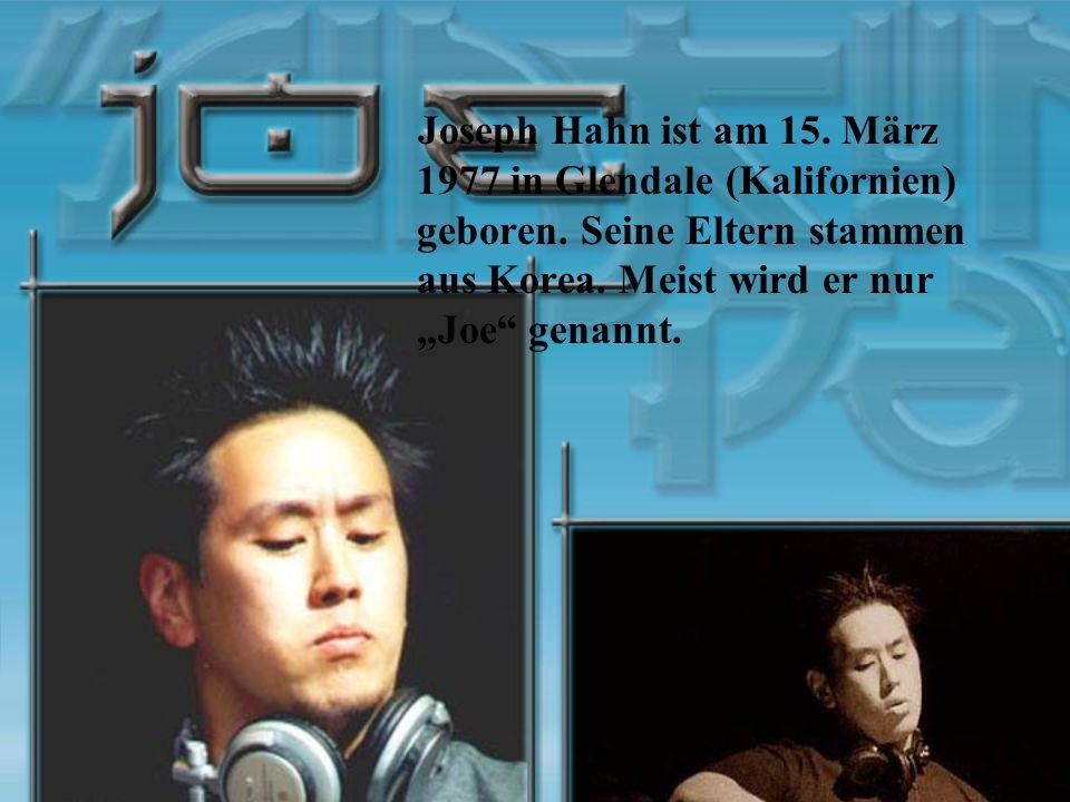 Joseph Hahn ist am 15. März 1977 in Glendale (Kalifornien) geboren