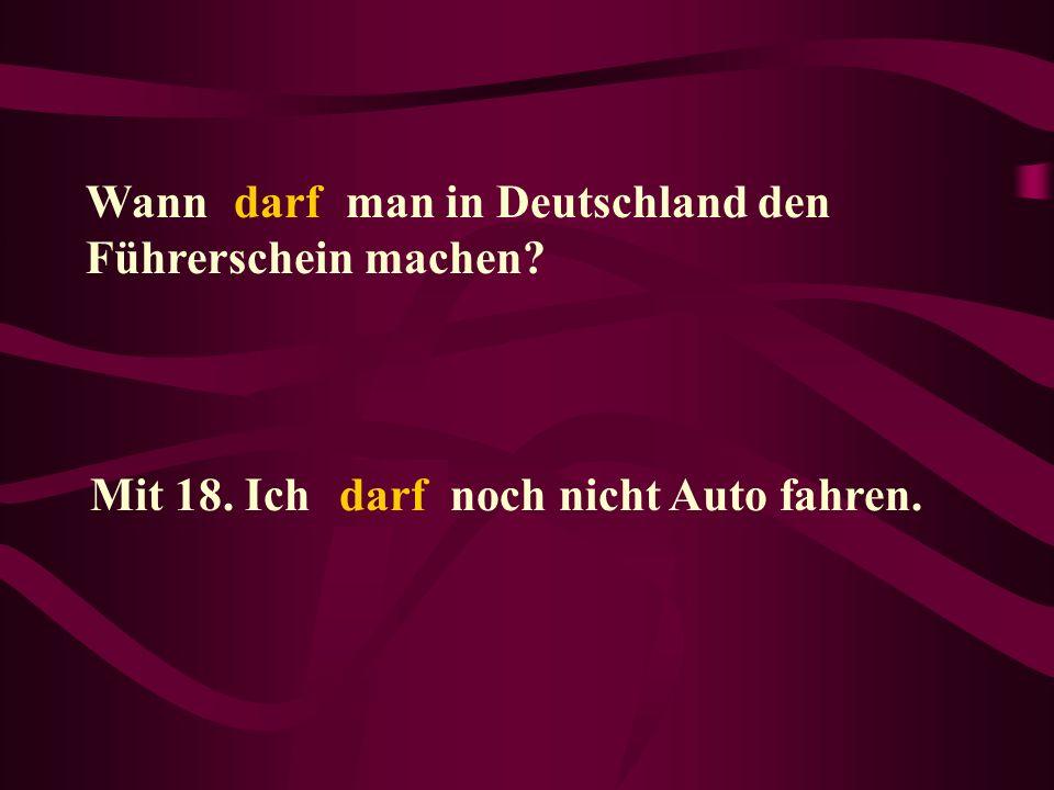 Wann _____ man in Deutschland den Führerschein machen