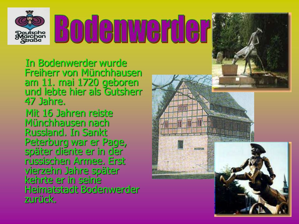 Bodenwerder In Bodenwerder wurde Freiherr von Münchhausen am 11. mai 1720 geboren und lebte hier als Gutsherr 47 Jahre.