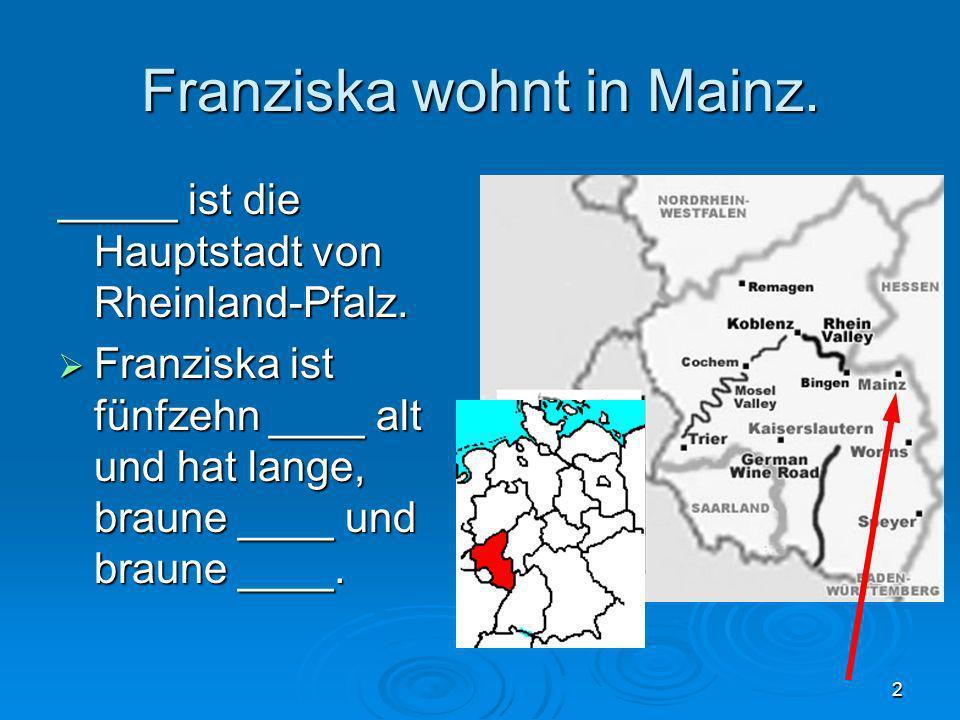 Franziska wohnt in Mainz.