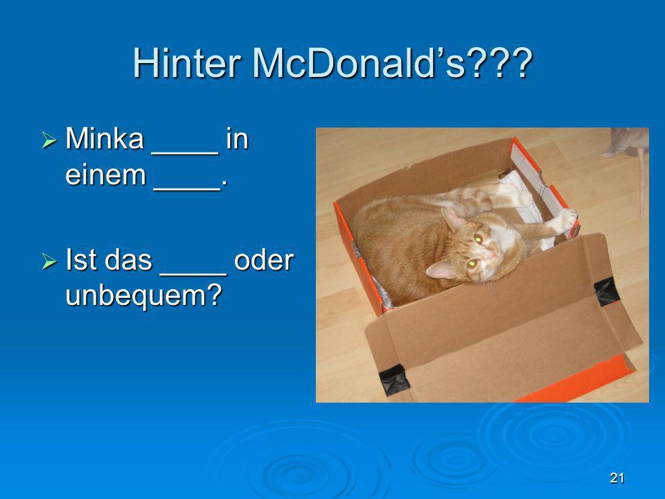 Hinter McDonald's Minka ____ in einem ____.