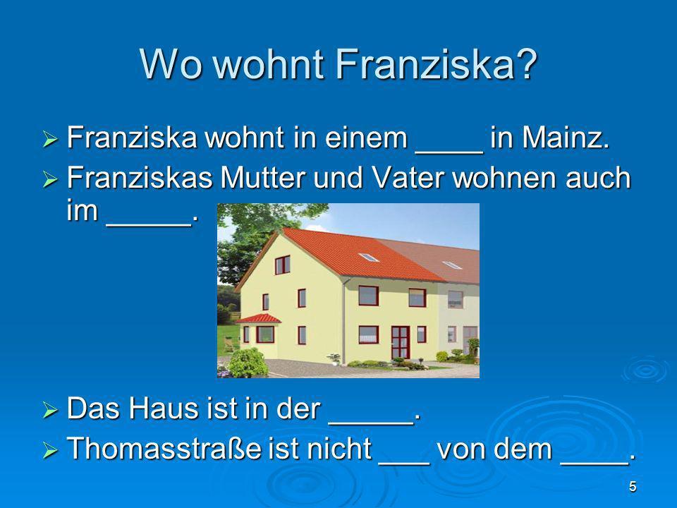 Wo wohnt Franziska Franziska wohnt in einem ____ in Mainz.