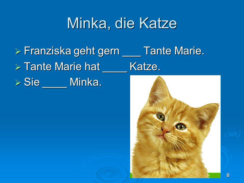 Minka, die Katze Franziska geht gern ___ Tante Marie.