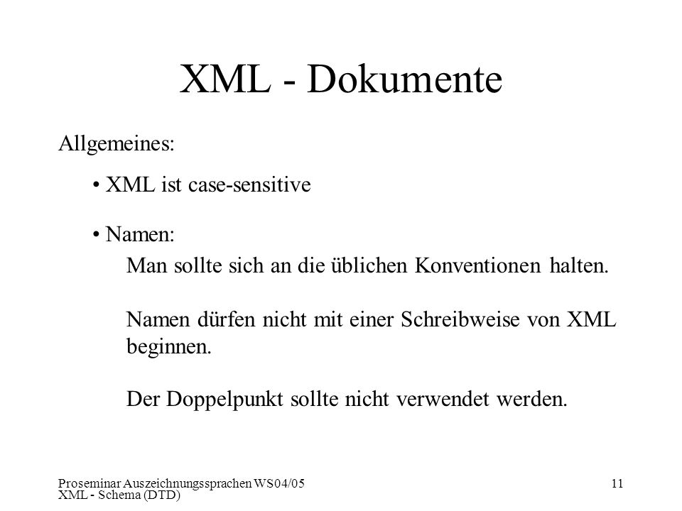 XML - Dokumente Allgemeines: XML ist case-sensitive Namen: