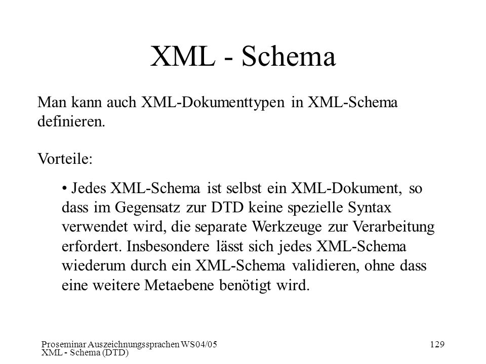 XML - Schema Man kann auch XML-Dokumenttypen in XML-Schema definieren.