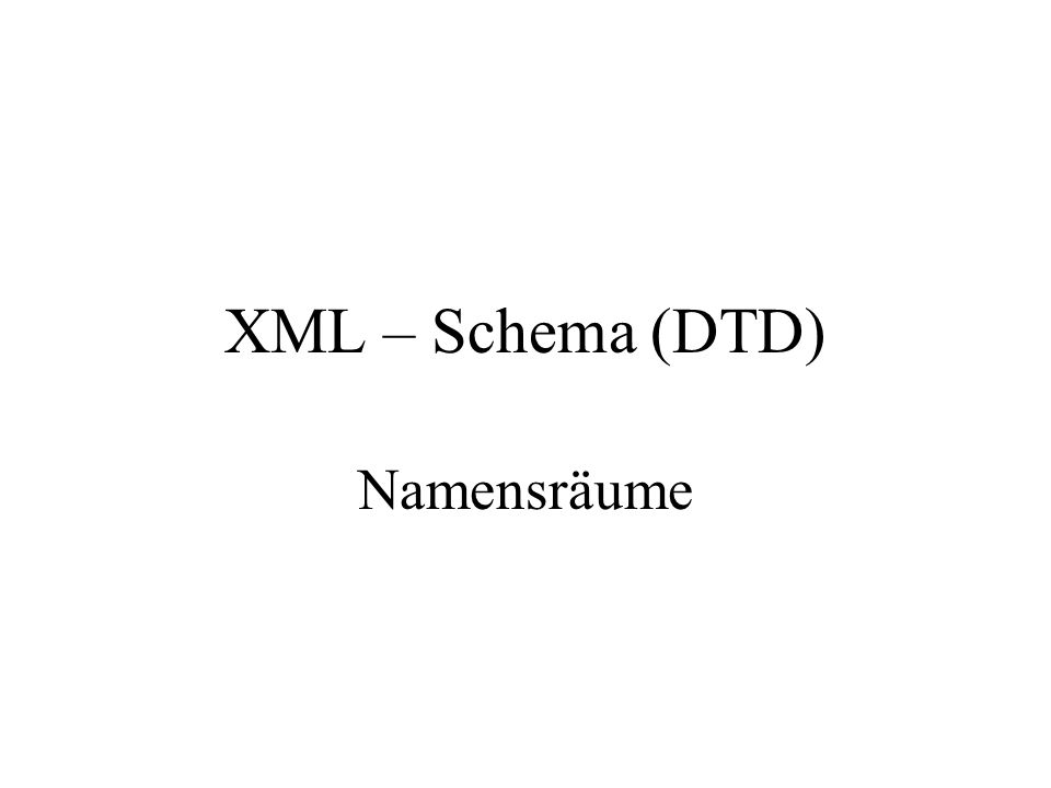 XML – Schema (DTD) Namensräume