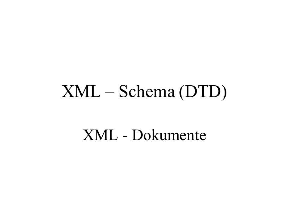 XML – Schema (DTD) XML - Dokumente