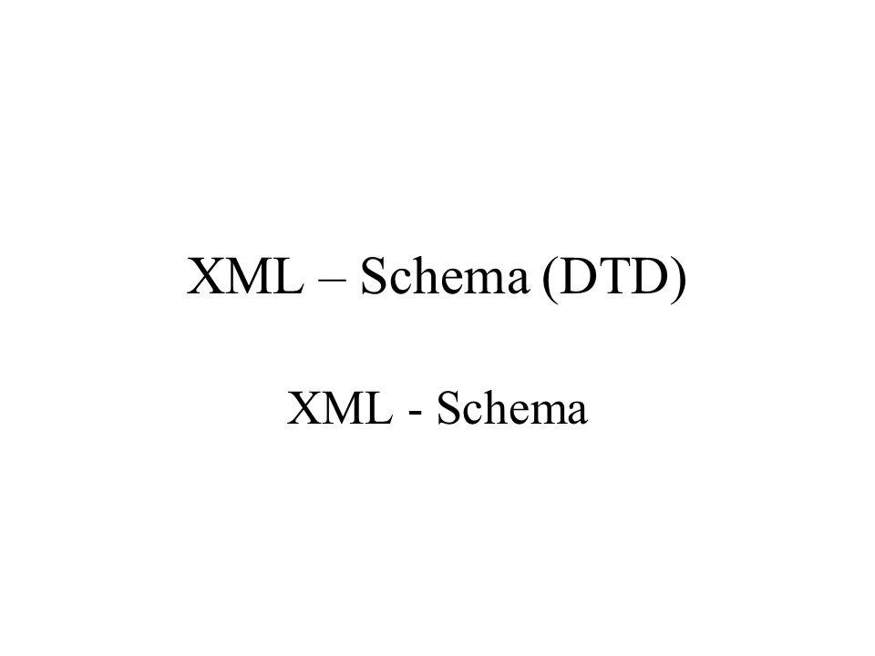 XML – Schema (DTD) XML - Schema