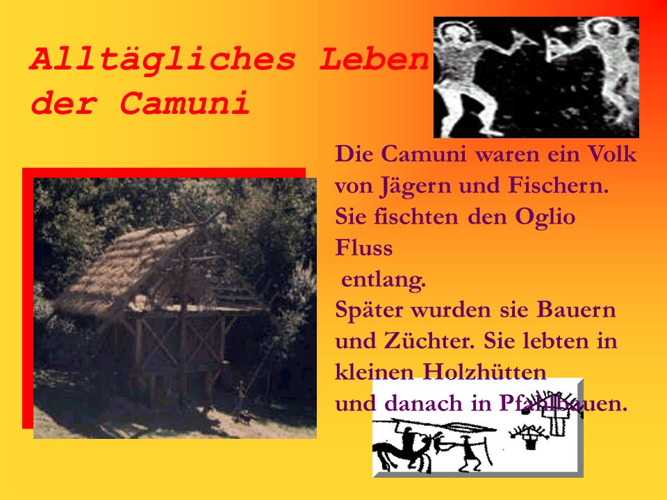 Alltägliches Leben der Camuni Die Camuni waren ein Volk