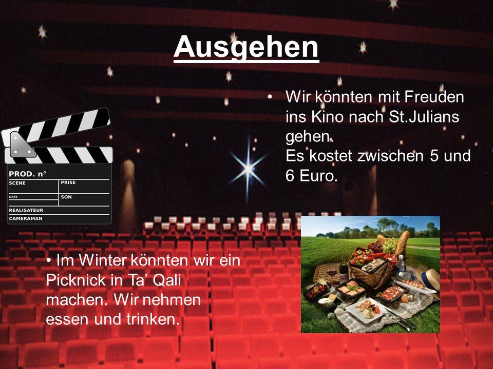 AusgehenWir könnten mit Freuden ins Kino nach St.Julians gehen. Es kostet zwischen 5 und 6 Euro.