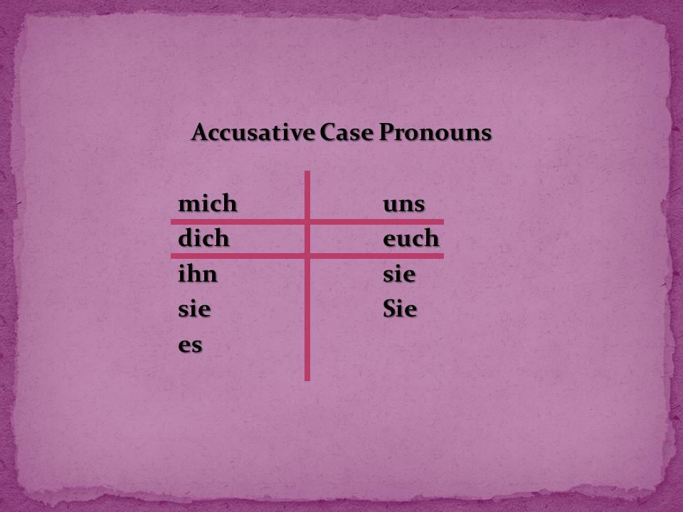 Accusative Case Pronouns mich uns dich euch ihn sie sie Sie es