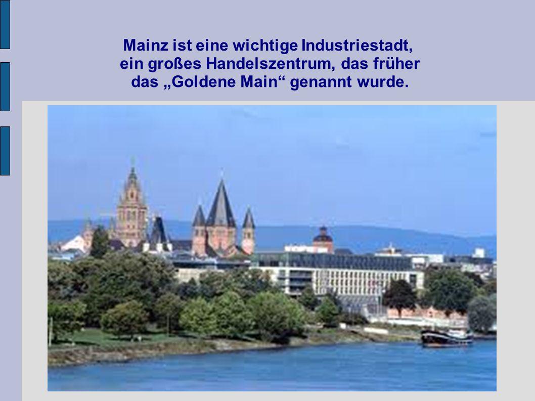 """Mainz ist eine wichtige Industriestadt, ein großes Handelszentrum, das früher das """"Goldene Main genannt wurde."""