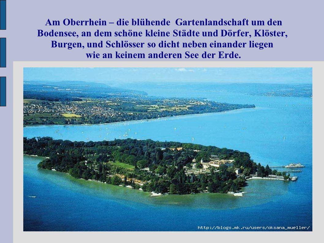 Am Oberrhein – die blühende Gartenlandschaft um den Bodensee, an dem schöne kleine Städte und Dörfer, Klöster, Burgen, und Schlösser so dicht neben einander liegen wie an keinem anderen See der Erde.