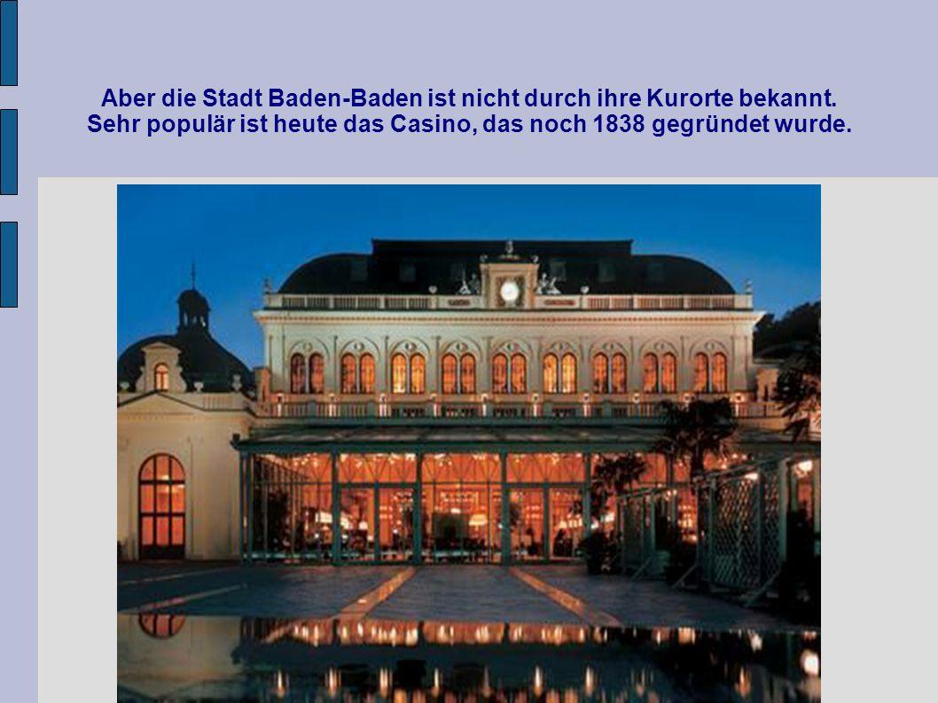 Aber die Stadt Baden-Baden ist nicht durch ihre Kurorte bekannt