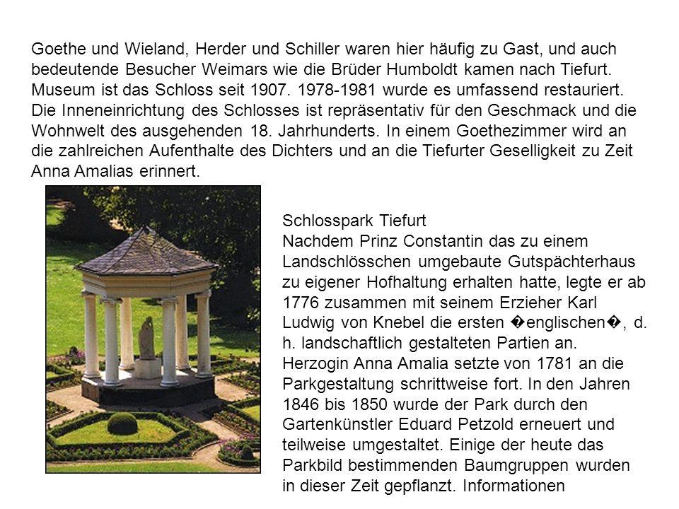 Goethe und Wieland, Herder und Schiller waren hier häufig zu Gast, und auch bedeutende Besucher Weimars wie die Brüder Humboldt kamen nach Tiefurt. Museum ist das Schloss seit 1907. 1978-1981 wurde es umfassend restauriert.