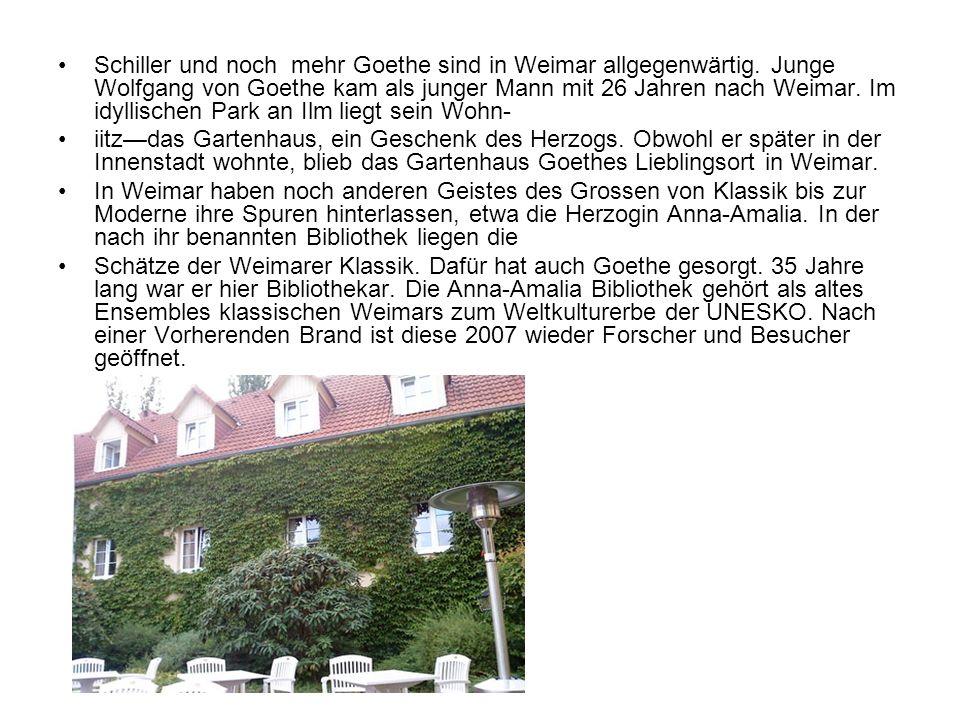Schiller und noch mehr Goethe sind in Weimar allgegenwärtig
