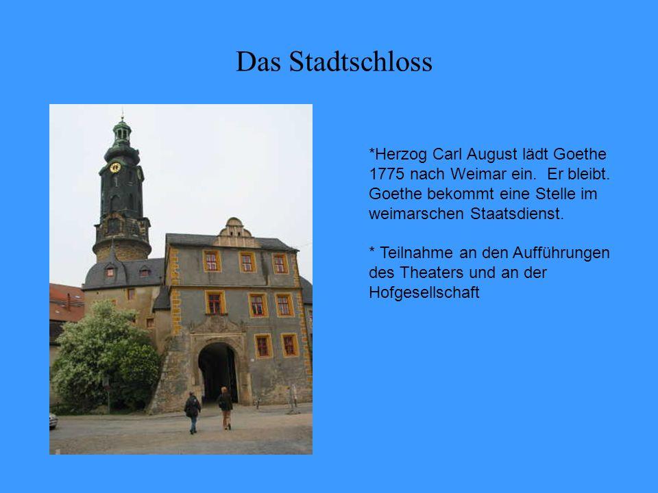 Das Stadtschloss *Herzog Carl August lädt Goethe 1775 nach Weimar ein. Er bleibt. Goethe bekommt eine Stelle im weimarschen Staatsdienst.