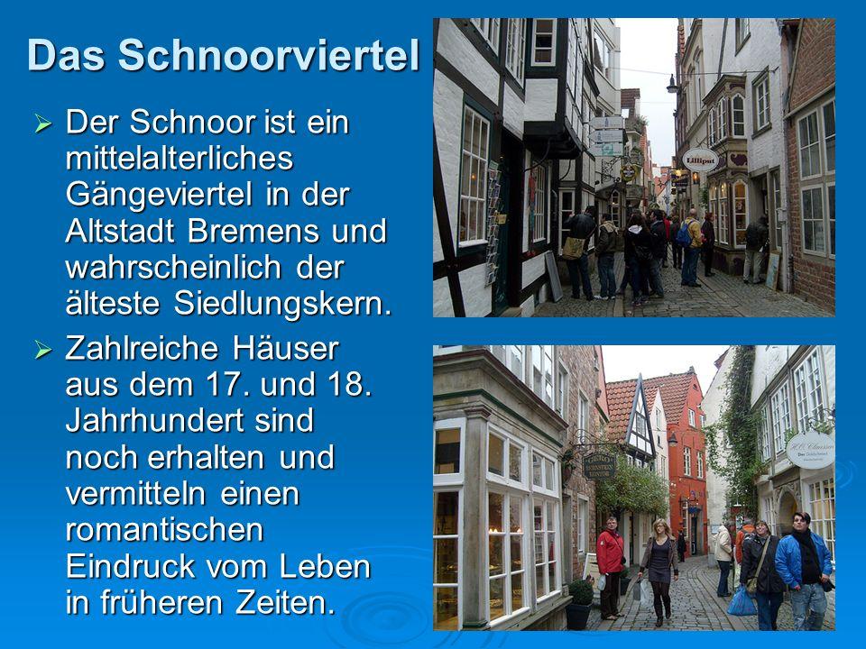 Das Schnoorviertel Der Schnoor ist ein mittelalterliches Gängeviertel in der Altstadt Bremens und wahrscheinlich der älteste Siedlungskern.
