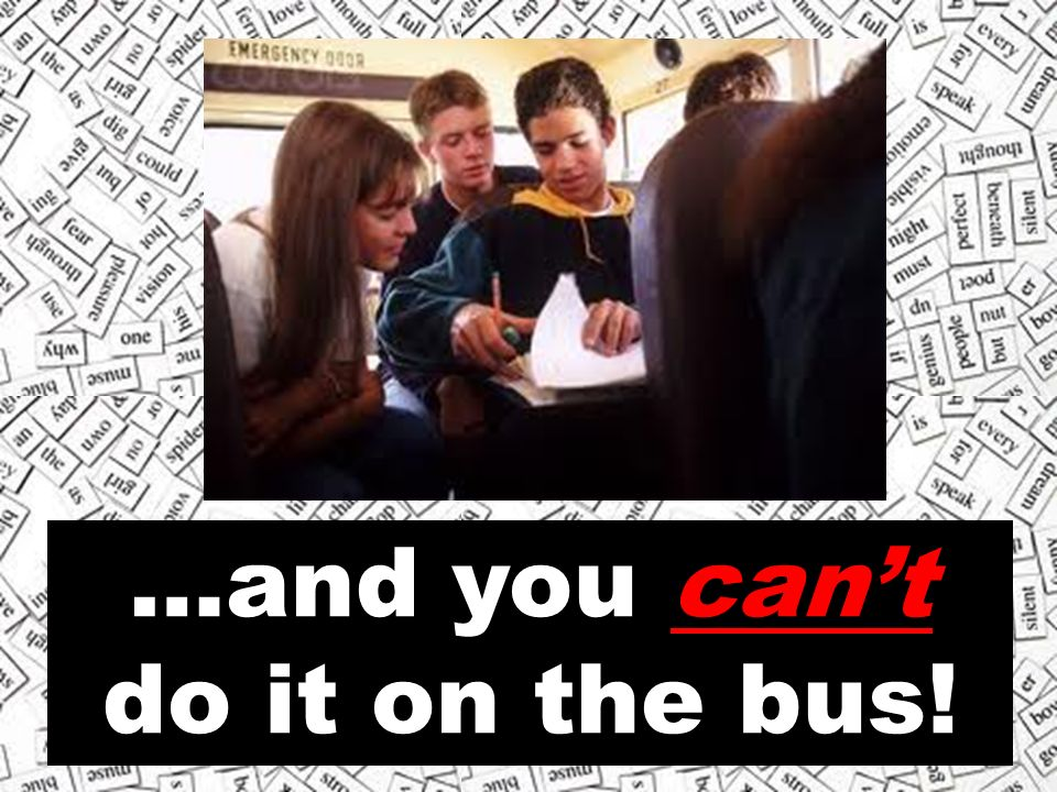 …and you can't do it on the bus!