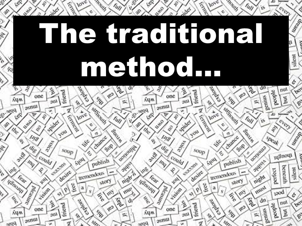 The traditional method…
