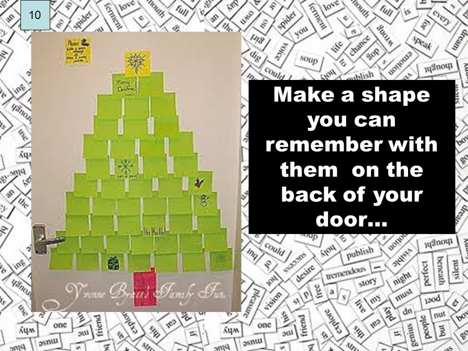 Make a shape you can remember with them on the back of your door…