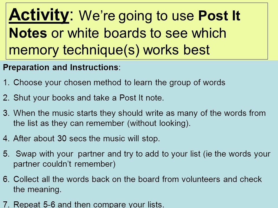 Activity: We're going to use Post It Notes or white boards to see which memory technique(s) works best