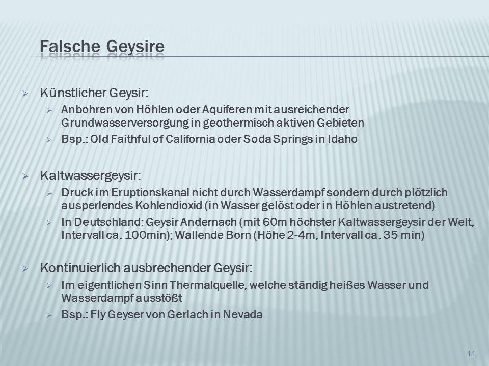 Falsche Geysire Künstlicher Geysir: Kaltwassergeysir: