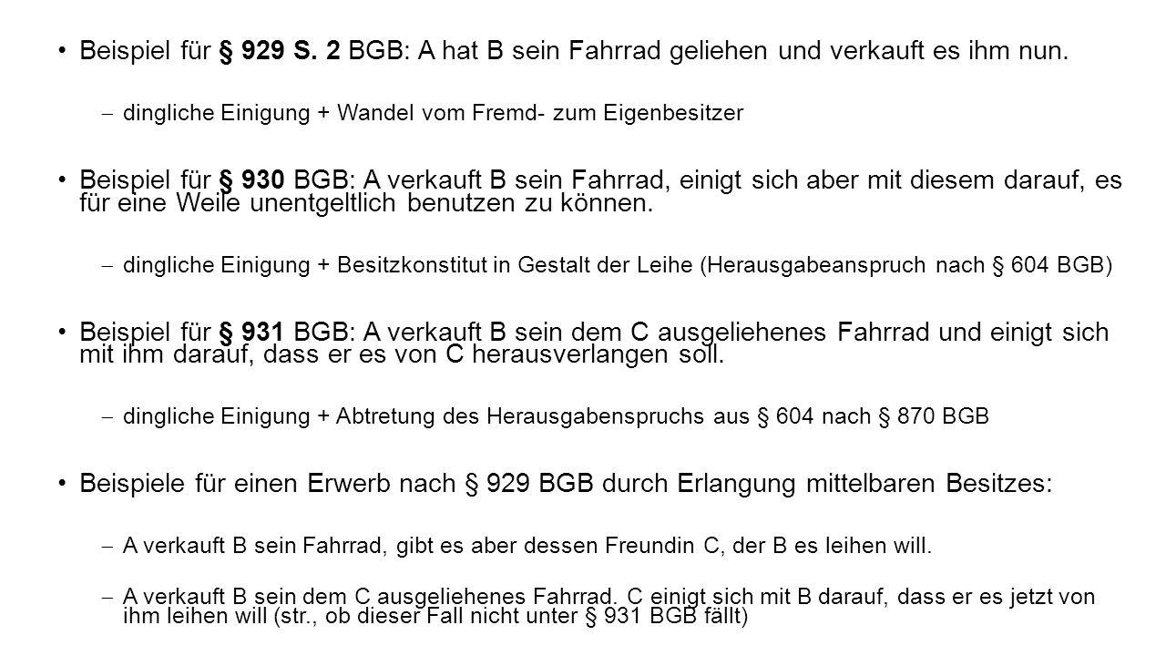 Beispiel für § 929 S. 2 BGB: A hat B sein Fahrrad geliehen und verkauft es ihm nun.