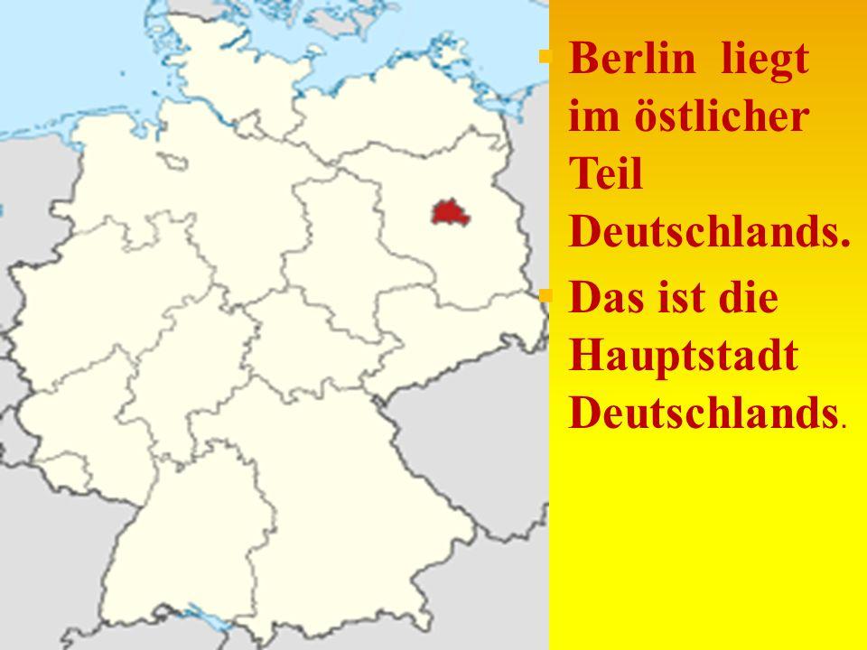 Berlin liegt im östlicher Teil Deutschlands.
