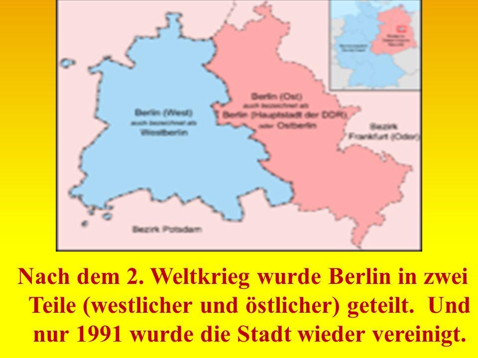 Nach dem 2. Weltkrieg wurde Berlin in zwei Teile (westlicher und östlicher) geteilt.