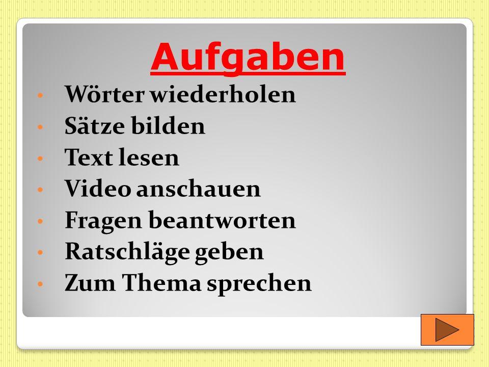 Aufgaben Wörter wiederholen Sätze bilden Text lesen Video anschauen