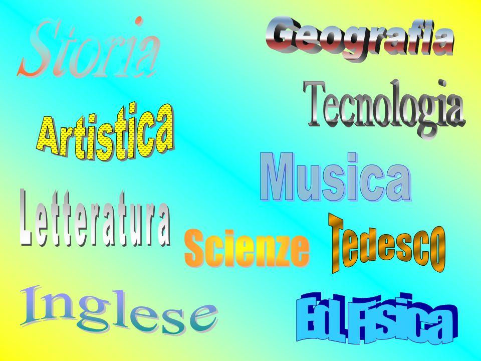 Storia Geografia Tecnologia Artistica Musica Letteratura Tedesco Scienze Inglese Ed. Fisica