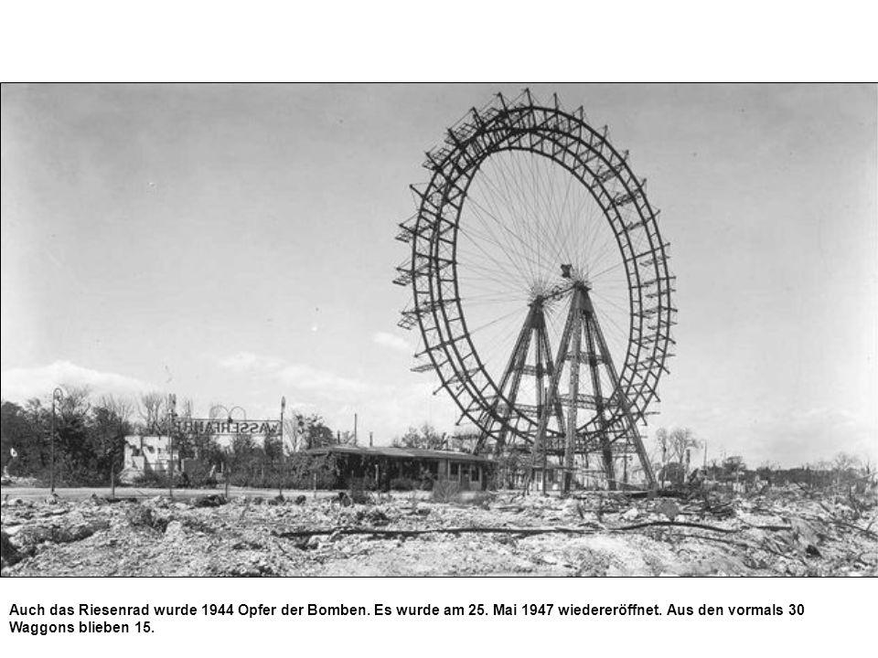 Auch das Riesenrad wurde 1944 Opfer der Bomben. Es wurde am 25