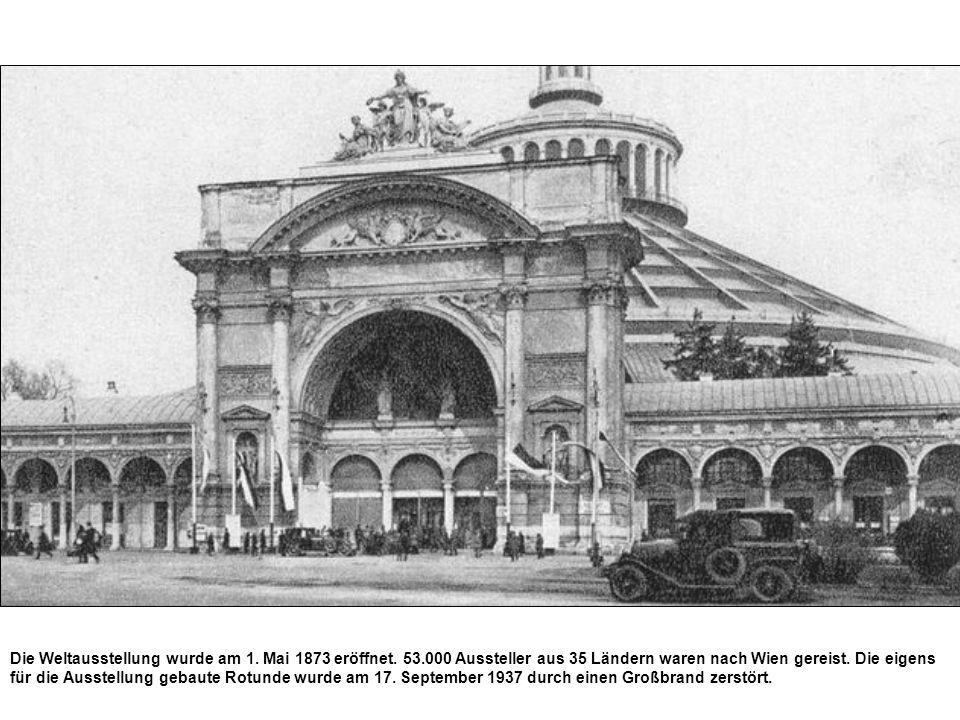 Die Weltausstellung wurde am 1. Mai 1873 eröffnet. 53