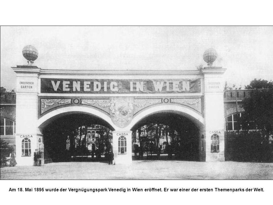 Am 18. Mai 1895 wurde der Vergnügungspark Venedig in Wien eröffnet