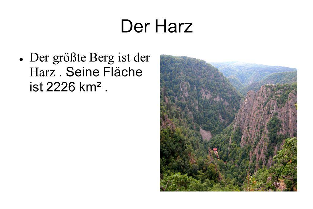 Der Harz Der größte Berg ist der Harz . Seine Fläche ist 2226 km² .