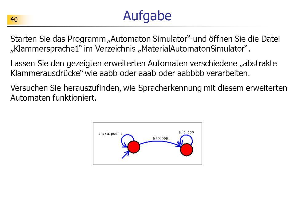 """Aufgabe Starten Sie das Programm """"Automaton Simulator und öffnen Sie die Datei """"Klammersprache1 im Verzeichnis """"MaterialAutomatonSimulator ."""